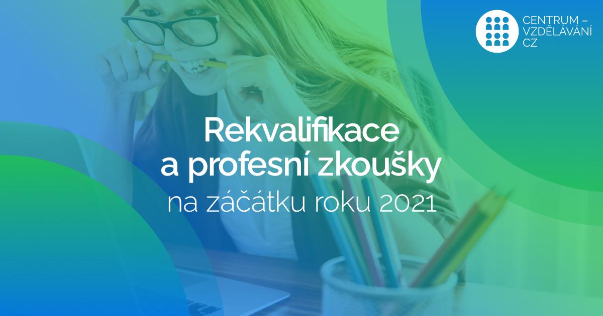 Rekvalifikace - rekvalifikační kurzy a profesní zkoušky dle NSK na začátku roku 2021